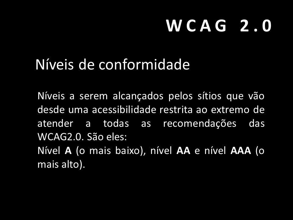 WCAG 2.0 Níveis de conformidade Níveis a serem alcançados pelos sítios que vão desde uma acessibilidade restrita ao extremo de atender a todas as reco