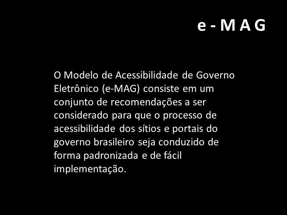 e-MAG O Modelo de Acessibilidade de Governo Eletrônico (e-MAG) consiste em um conjunto de recomendações a ser considerado para que o processo de acess