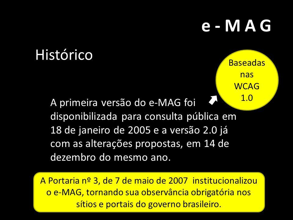 e-MAG A primeira versão do e-MAG foi disponibilizada para consulta pública em 18 de janeiro de 2005 e a versão 2.0 já com as alterações propostas, em