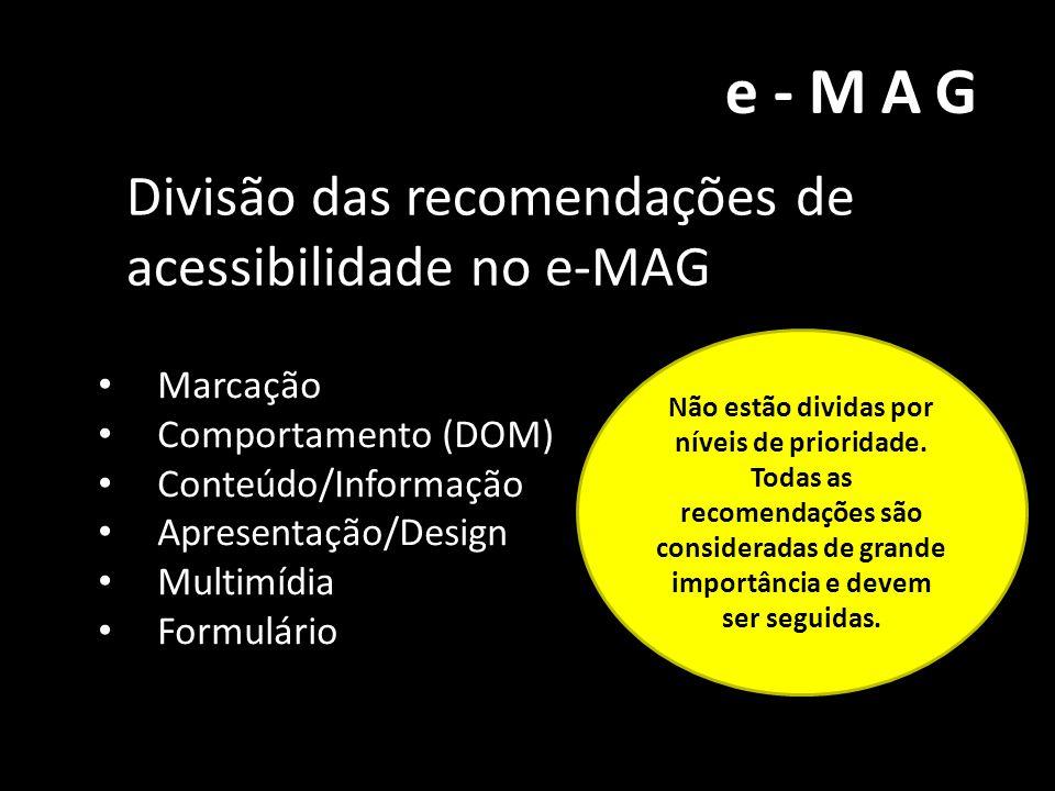 e-MAG Divisão das recomendações de acessibilidade no e-MAG • Marcação • Comportamento (DOM) • Conteúdo/Informação • Apresentação/Design • Multimídia •