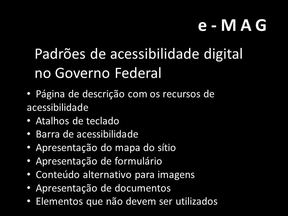 e-MAG Padrões de acessibilidade digital no Governo Federal • Página de descrição com os recursos de acessibilidade • Atalhos de teclado • Barra de ace
