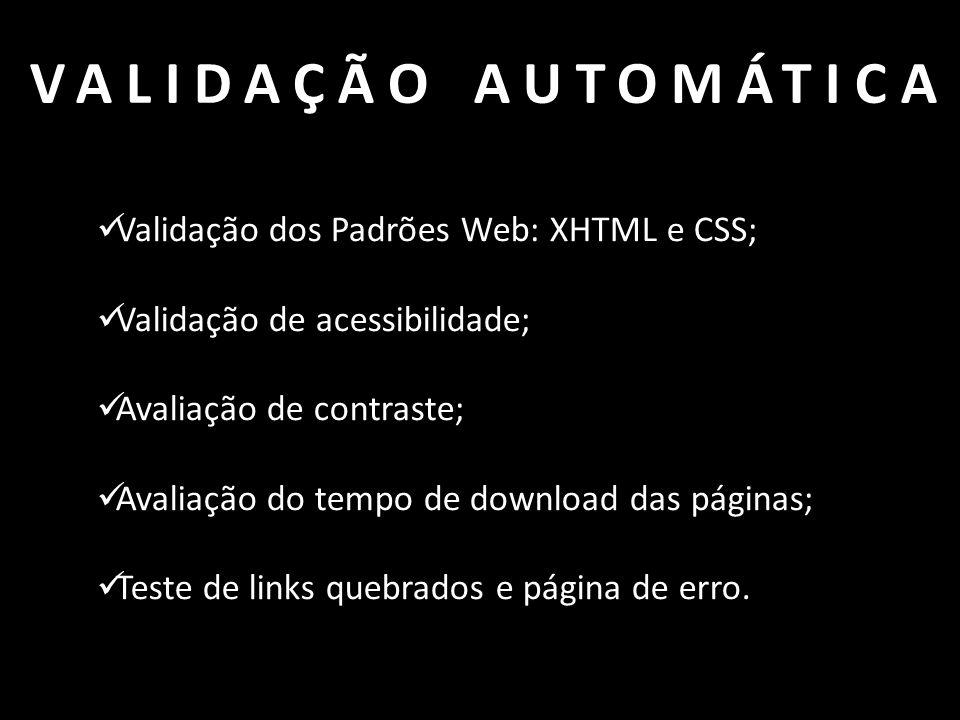  Validação dos Padrões Web: XHTML e CSS;  Validação de acessibilidade;  Avaliação de contraste;  Avaliação do tempo de download das páginas;  Tes