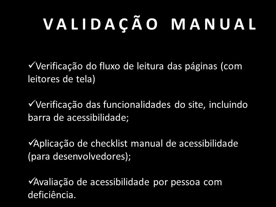 VALIDAÇÃO MANUAL  Verificação do fluxo de leitura das páginas (com leitores de tela)  Verificação das funcionalidades do site, incluindo barra de ac