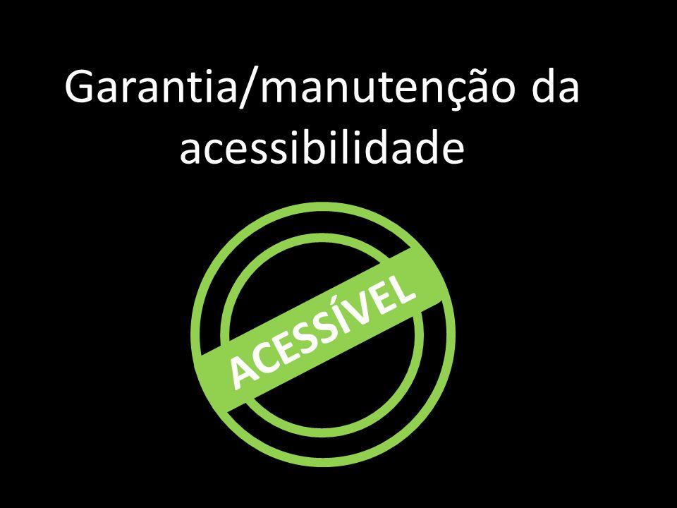 Garantia/manutenção da acessibilidade ACESSÍVEL