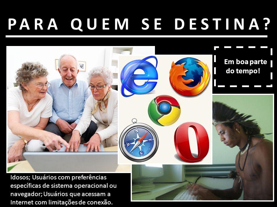 Idosos; Usuários com preferências específicas de sistema operacional ou navegador; Usuários que acessam a Internet com limitações de conexão. Em boa p