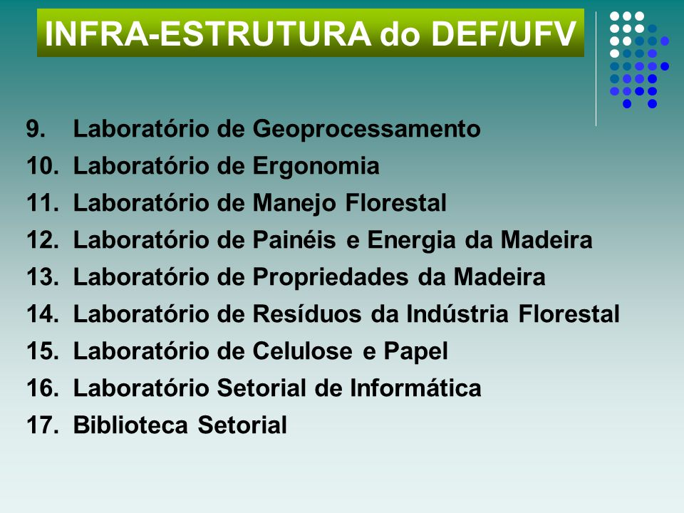 Setor de Dendrologia Viveiro Florestal Setor de Silvicultura Laboratório de Sementes Florestais Laboratório Ecologia e Fisiologia Laboratório de Conse
