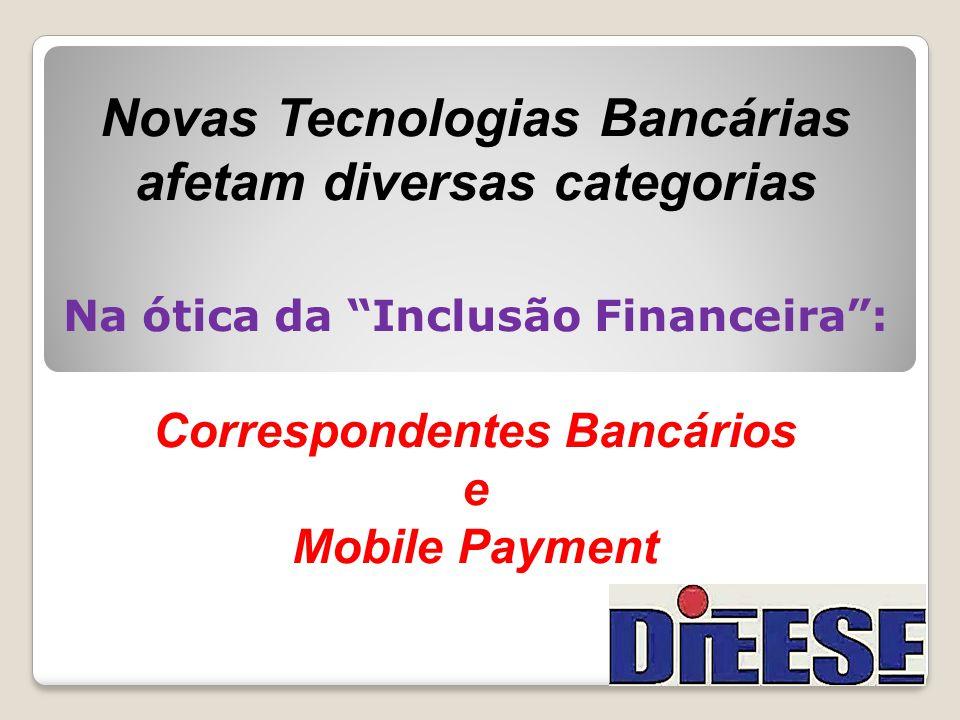 """Novas Tecnologias Bancárias afetam diversas categorias Na ótica da """"Inclusão Financeira"""": Correspondentes Bancários e Mobile Payment"""