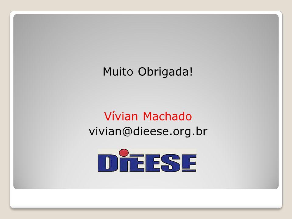 Muito Obrigada! Vívian Machado vivian@dieese.org.br