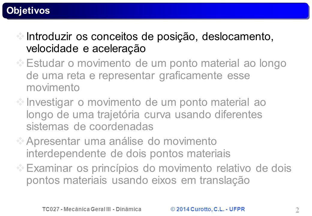 TC027 - Mecânica Geral III - Dinâmica © 2014 Curotto, C.L. - UFPR 2 Objetivos  Introduzir os conceitos de posição, deslocamento, velocidade e acelera