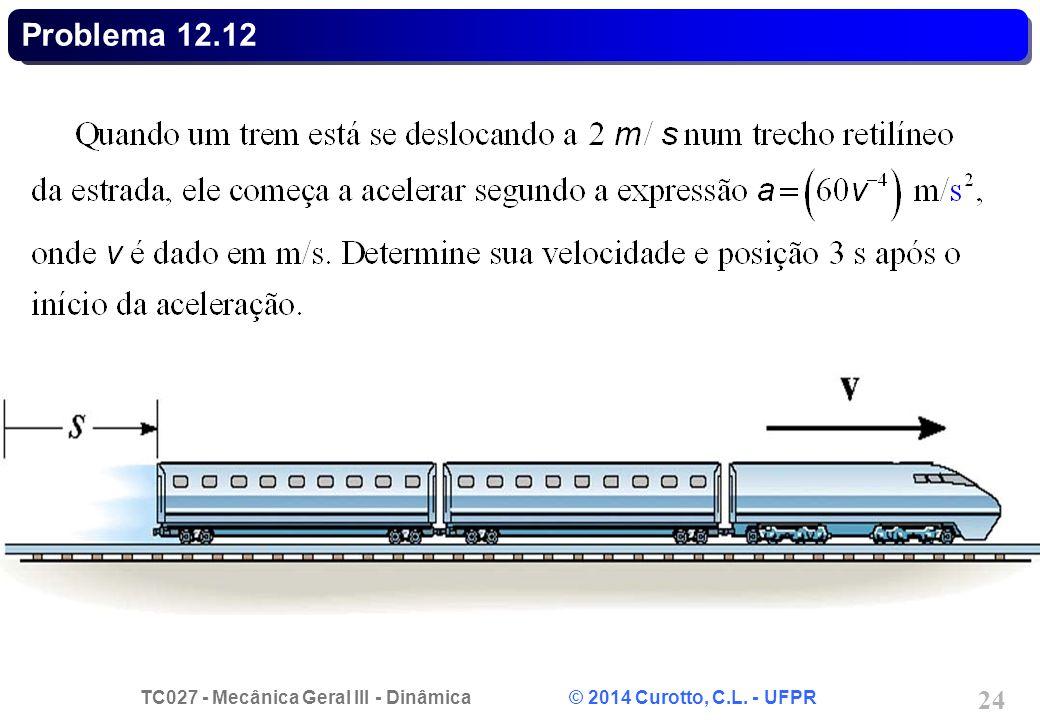 TC027 - Mecânica Geral III - Dinâmica © 2014 Curotto, C.L. - UFPR 24 Problema 12.12