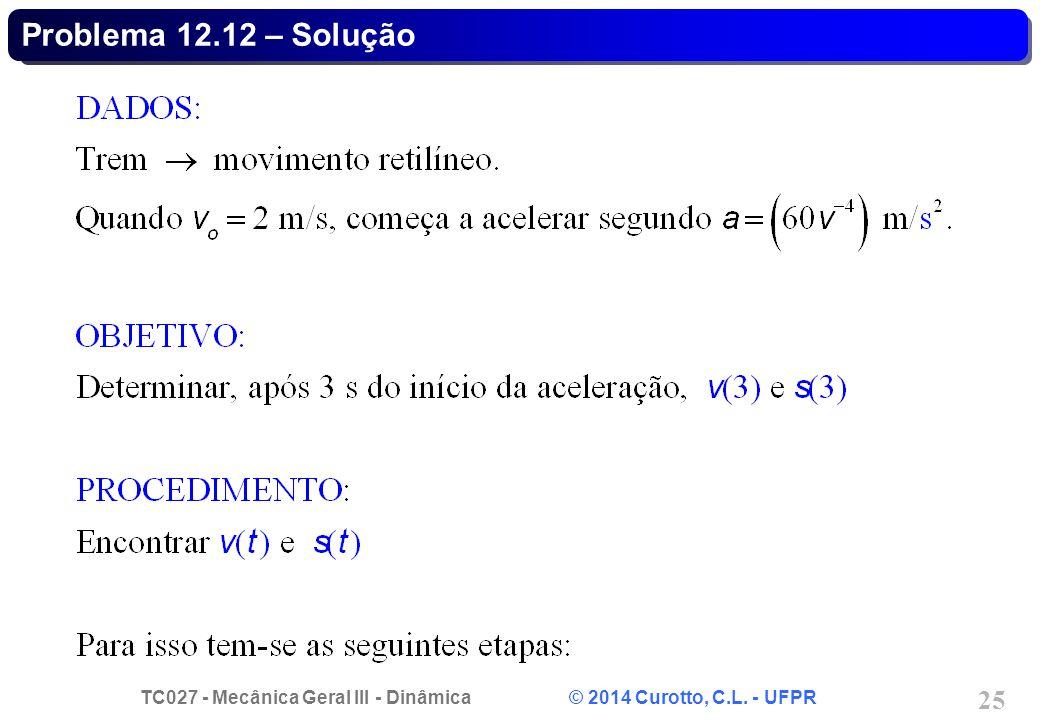 TC027 - Mecânica Geral III - Dinâmica © 2014 Curotto, C.L. - UFPR 25 Problema 12.12 – Solução