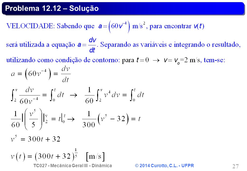 TC027 - Mecânica Geral III - Dinâmica © 2014 Curotto, C.L. - UFPR 27 Problema 12.12 – Solução