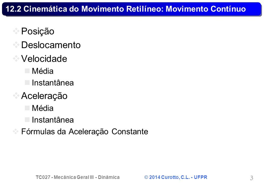 TC027 - Mecânica Geral III - Dinâmica © 2014 Curotto, C.L. - UFPR 3 12.2 Cinemática do Movimento Retilíneo: Movimento Contínuo  Posição  Deslocament