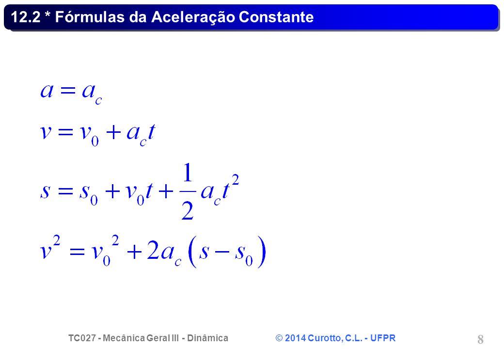TC027 - Mecânica Geral III - Dinâmica © 2014 Curotto, C.L. - UFPR 8 12.2 * Fórmulas da Aceleração Constante