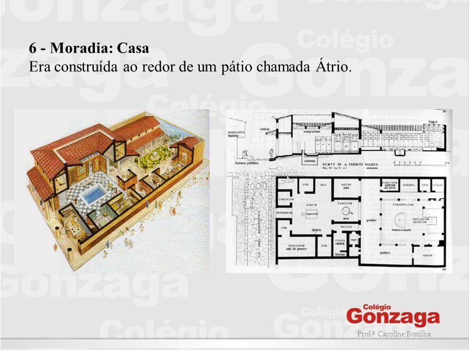 Prof.ª Caroline Bonilha 6 - Moradia: Casa Era construída ao redor de um pátio chamada Átrio.