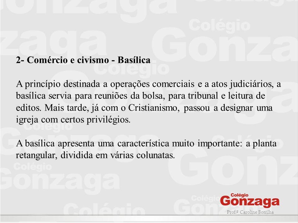 2- Comércio e civismo - Basílica A princípio destinada a operações comerciais e a atos judiciários, a basílica servia para reuniões da bolsa, para tribunal e leitura de editos.