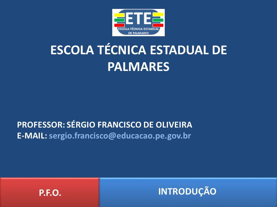 ESCOLA TÉCNICA ESTADUAL DE PALMARES INTRODUÇÃO P.F.O. PROFESSOR: SÉRGIO FRANCISCO DE OLIVEIRA E-MAIL: sergio.francisco@educacao.pe.gov.br