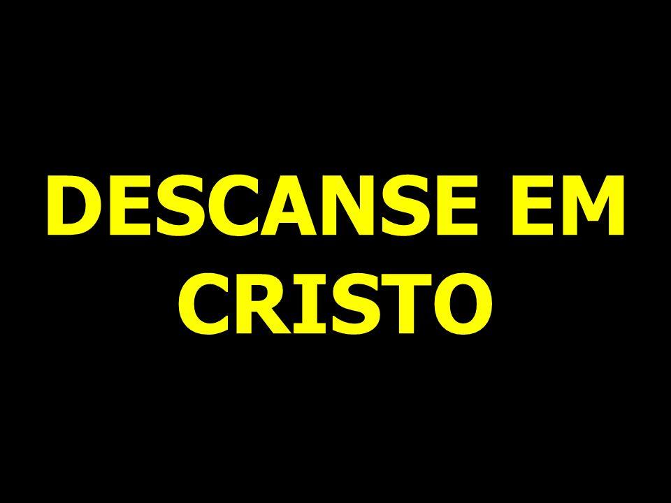 DESCANSE EM CRISTO