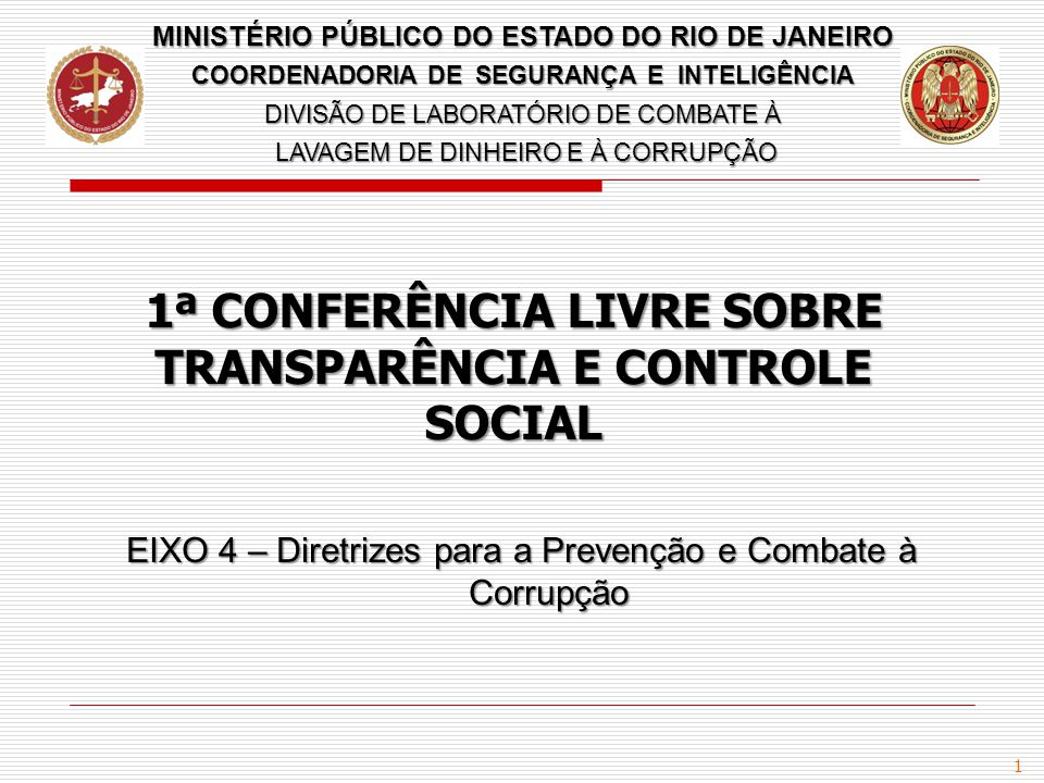 1 EIXO 4 – Diretrizes para a Prevenção e Combate à Corrupção MINISTÉRIO PÚBLICO DO ESTADO DO RIO DE JANEIRO COORDENADORIA DE SEGURANÇA E INTELIGÊNCIA