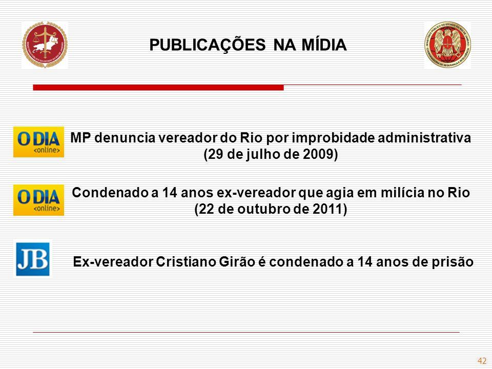 42 PUBLICAÇÕES NA MÍDIA MP denuncia vereador do Rio por improbidade administrativa (29 de julho de 2009) Condenado a 14 anos ex-vereador que agia em m