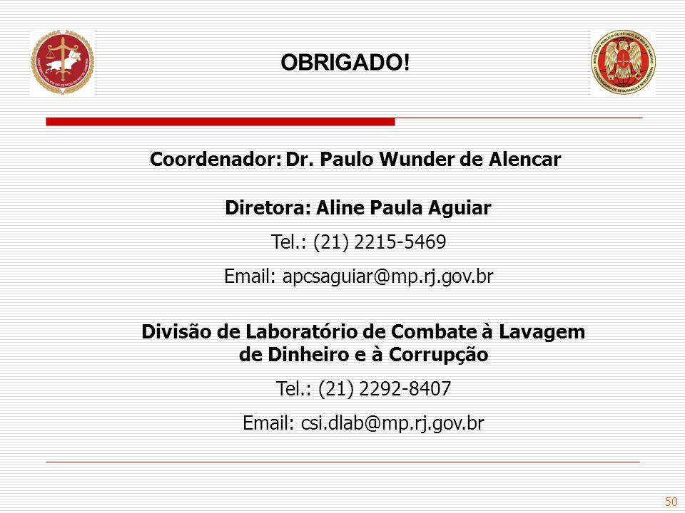 50 OBRIGADO! Diretora: Aline Paula Aguiar Tel.: (21) 2215-5469 Email: apcsaguiar@mp.rj.gov.br Divisão de Laboratório de Combate à Lavagem de Dinheiro