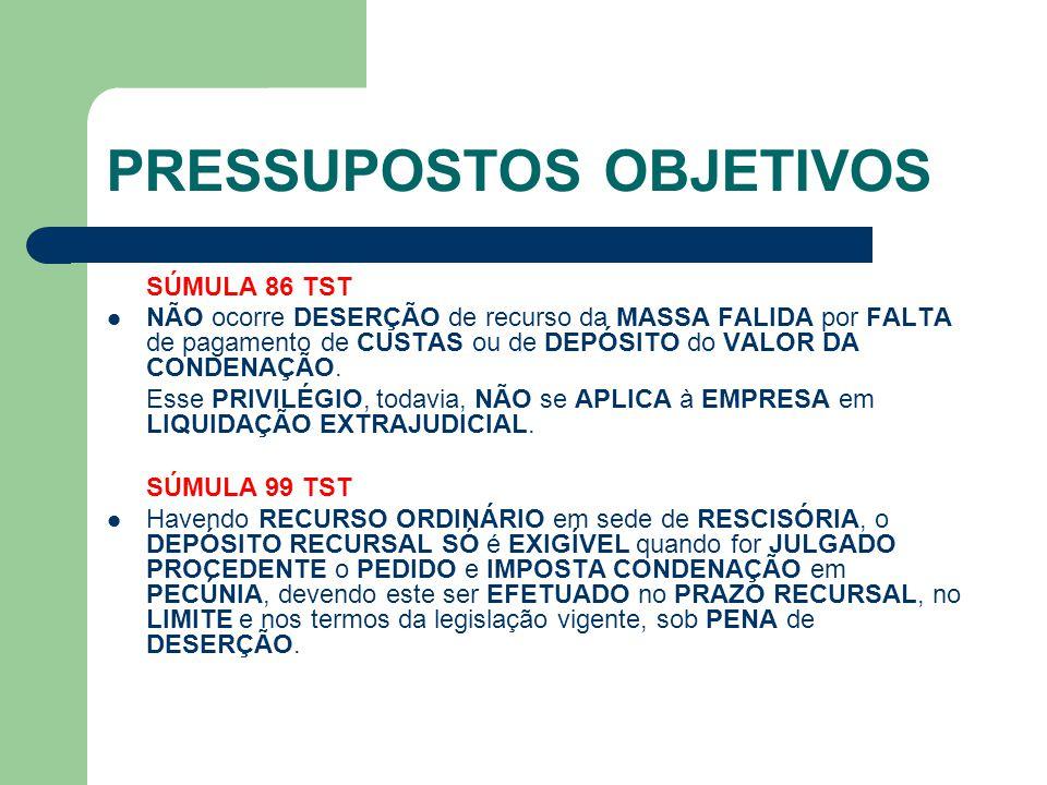 PRESSUPOSTOS OBJETIVOS SÚMULA 86 TST  NÃO ocorre DESERÇÃO de recurso da MASSA FALIDA por FALTA de pagamento de CUSTAS ou de DEPÓSITO do VALOR DA COND