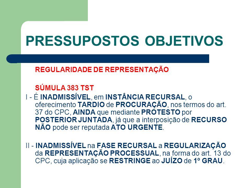 PRESSUPOSTOS OBJETIVOS REGULARIDADE DE REPRESENTAÇÃO SÚMULA 383 TST I - É INADMISSÍVEL, em INSTÂNCIA RECURSAL, o oferecimento TARDIO de PROCURAÇÃO, no