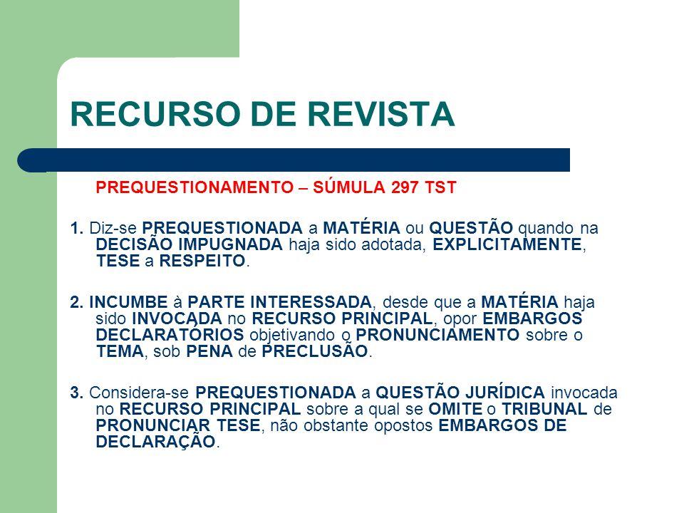 RECURSO DE REVISTA PREQUESTIONAMENTO – SÚMULA 297 TST 1. Diz-se PREQUESTIONADA a MATÉRIA ou QUESTÃO quando na DECISÃO IMPUGNADA haja sido adotada, EXP