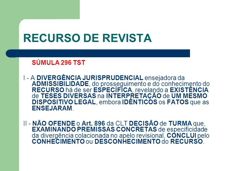 RECURSO DE REVISTA SÚMULA 296 TST I - A DIVERGÊNCIA JURISPRUDENCIAL ensejadora da ADMISSIBILIDADE, do prosseguimento e do conhecimento do RECURSO há d