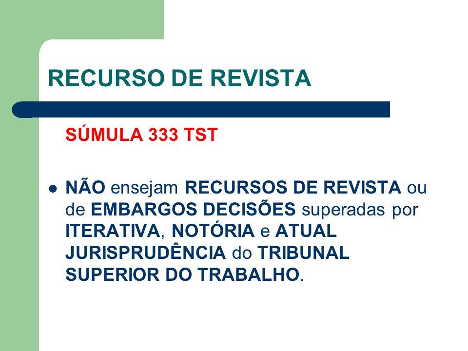 RECURSO DE REVISTA SÚMULA 333 TST  NÃO ensejam RECURSOS DE REVISTA ou de EMBARGOS DECISÕES superadas por ITERATIVA, NOTÓRIA e ATUAL JURISPRUDÊNCIA do