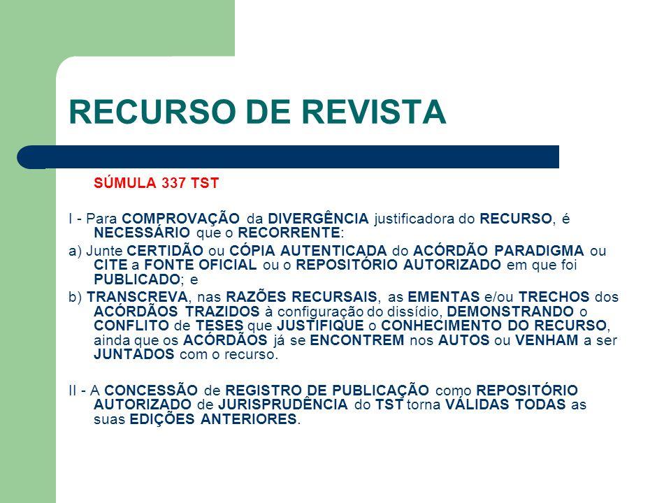 RECURSO DE REVISTA SÚMULA 337 TST I - Para COMPROVAÇÃO da DIVERGÊNCIA justificadora do RECURSO, é NECESSÁRIO que o RECORRENTE: a) Junte CERTIDÃO ou CÓ