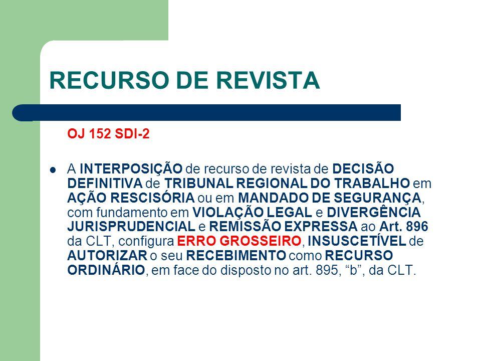 RECURSO DE REVISTA OJ 152 SDI-2  A INTERPOSIÇÃO de recurso de revista de DECISÃO DEFINITIVA de TRIBUNAL REGIONAL DO TRABALHO em AÇÃO RESCISÓRIA ou em