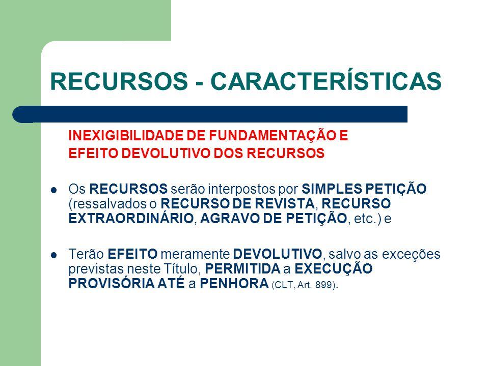 RECURSOS - CARACTERÍSTICAS UNIFORMIDADE DE PRAZO  Será de 8 DIAS o PRAZO para INTERPOR e CONTRA-ARRAZOAR qualquer RECURSO (Lei nº 5.584/70, Art.