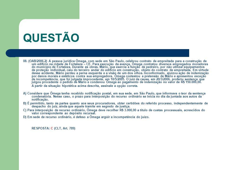 QUESTÃO 08. (OAB/2006.2) A pessoa jurídica Ômega, com sede em São Paulo, celebrou contrato de empreitada para a construção de um edifício na cidade de