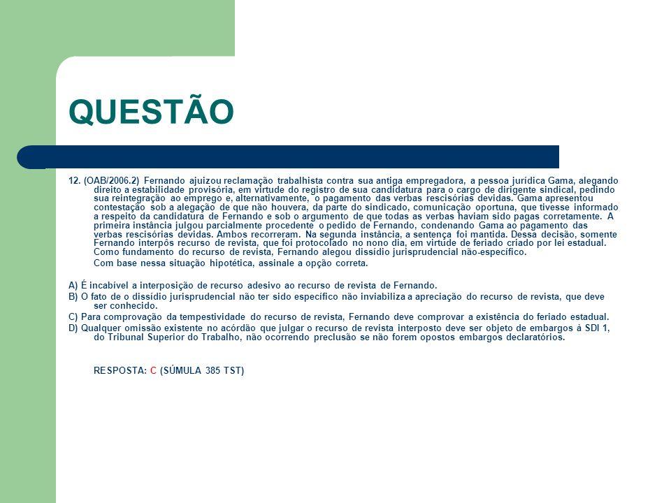 QUESTÃO 12. (OAB/2006.2) Fernando ajuizou reclamação trabalhista contra sua antiga empregadora, a pessoa jurídica Gama, alegando direito a estabilidad