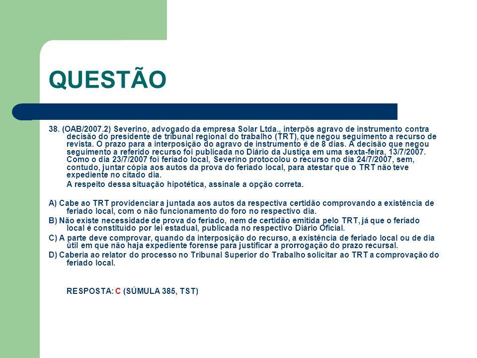 QUESTÃO 38. (OAB/2007.2) Severino, advogado da empresa Solar Ltda., interpôs agravo de instrumento contra decisão do presidente de tribunal regional d
