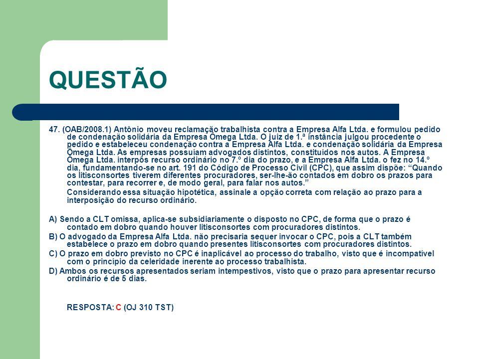 QUESTÃO 47. (OAB/2008.1) Antônio moveu reclamação trabalhista contra a Empresa Alfa Ltda. e formulou pedido de condenação solidária da Empresa Ômega L