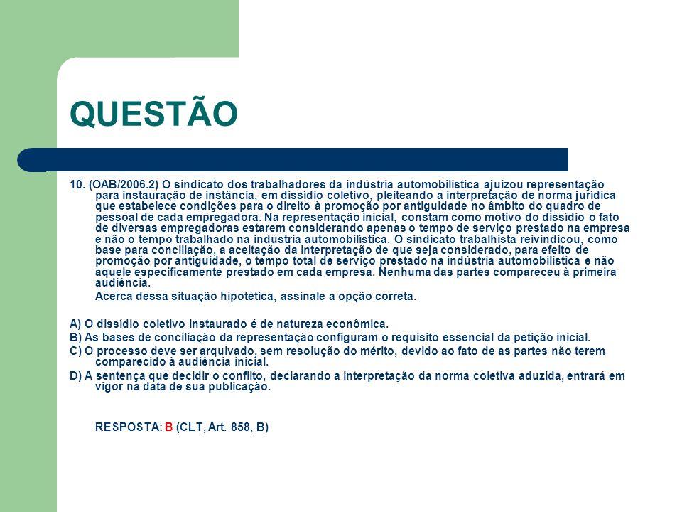 QUESTÃO 10. (OAB/2006.2) O sindicato dos trabalhadores da indústria automobilística ajuizou representação para instauração de instância, em dissídio c