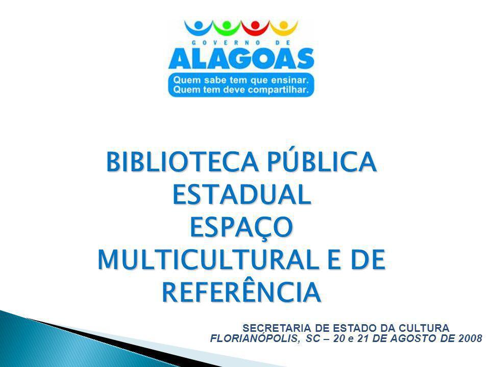 SECRETARIA DE ESTADO DA CULTURA FLORIANÓPOLIS, SC – 20 e 21 DE AGOSTO DE 2008 BIBLIOTECA PÚBLICA ESTADUAL ESPAÇO MULTICULTURAL E DE REFERÊNCIA