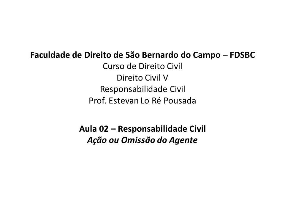 Aula 02 – Responsabilidade Civil Ação ou Omissão do Agente Legislação envolvida: arts.
