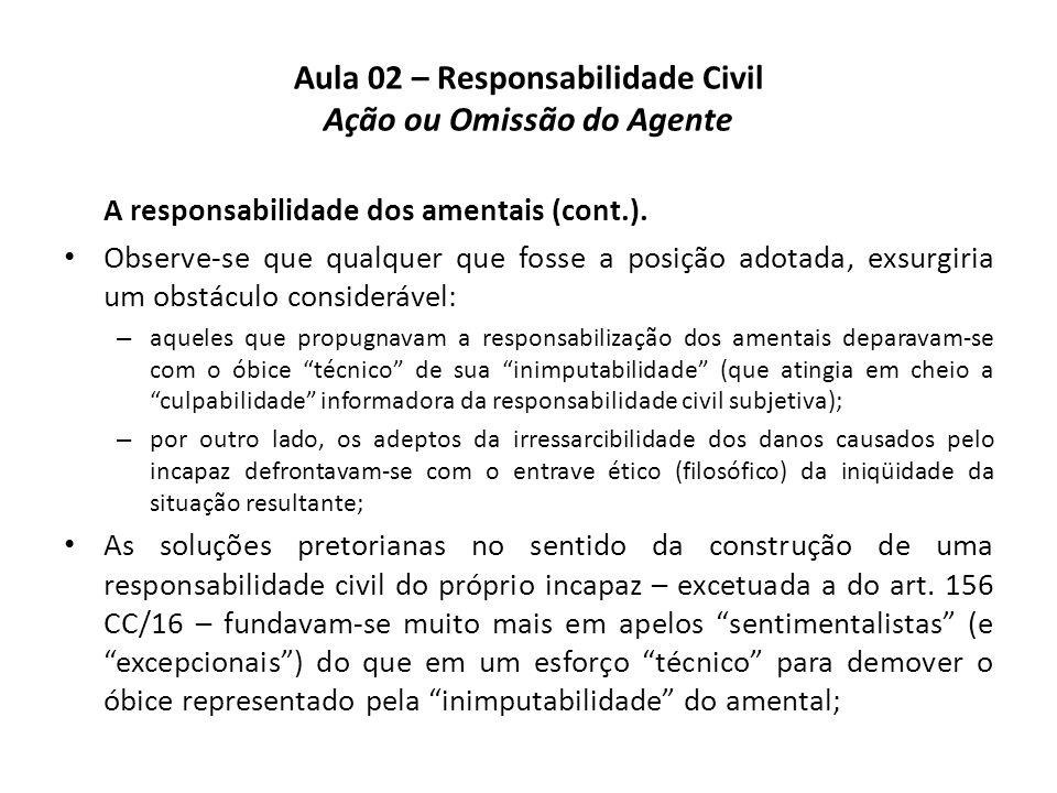 Aula 02 – Responsabilidade Civil Ação ou Omissão do Agente A responsabilidade dos amentais (cont.). • Observe-se que qualquer que fosse a posição adot