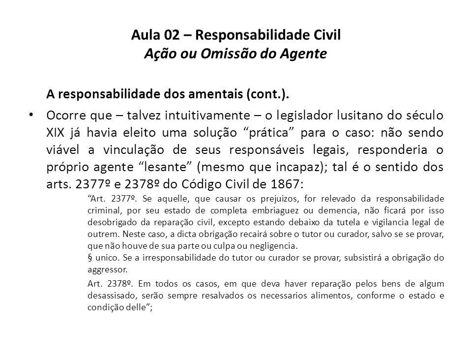 Aula 02 – Responsabilidade Civil Ação ou Omissão do Agente A responsabilidade dos amentais (cont.). • Ocorre que – talvez intuitivamente – o legislado