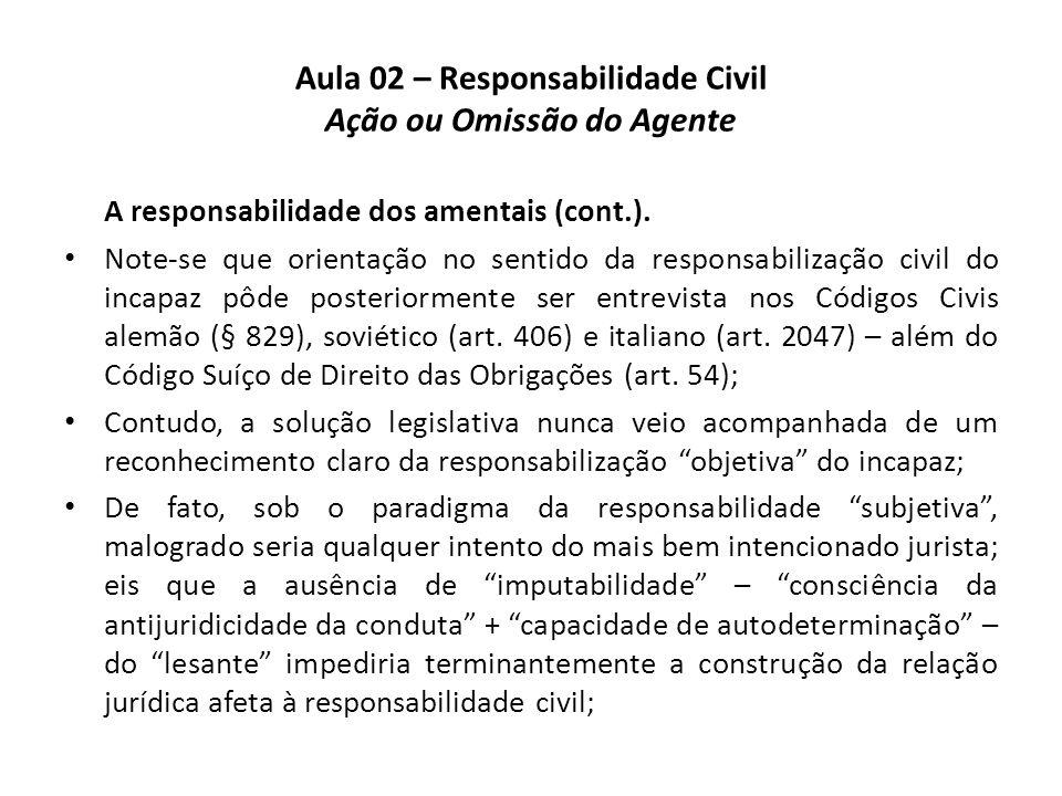 Aula 02 – Responsabilidade Civil Ação ou Omissão do Agente A responsabilidade dos amentais (cont.). • Note-se que orientação no sentido da responsabil