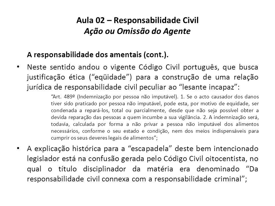 Aula 02 – Responsabilidade Civil Ação ou Omissão do Agente A responsabilidade dos amentais (cont.). • Neste sentido andou o vigente Código Civil portu