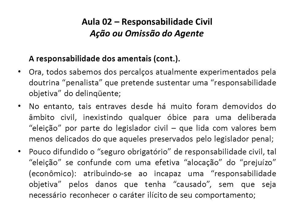Aula 02 – Responsabilidade Civil Ação ou Omissão do Agente A responsabilidade dos amentais (cont.). • Ora, todos sabemos dos percalços atualmente expe
