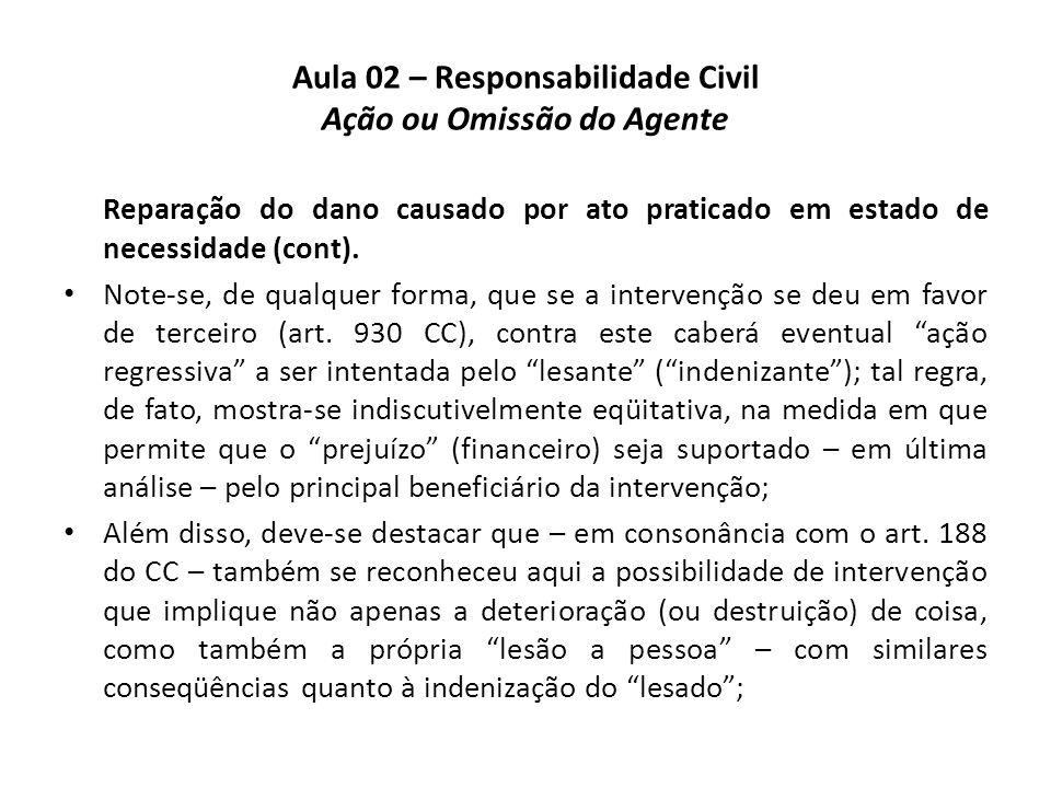 Aula 02 – Responsabilidade Civil Ação ou Omissão do Agente Reparação do dano causado por ato praticado em estado de necessidade (cont). • Note-se, de