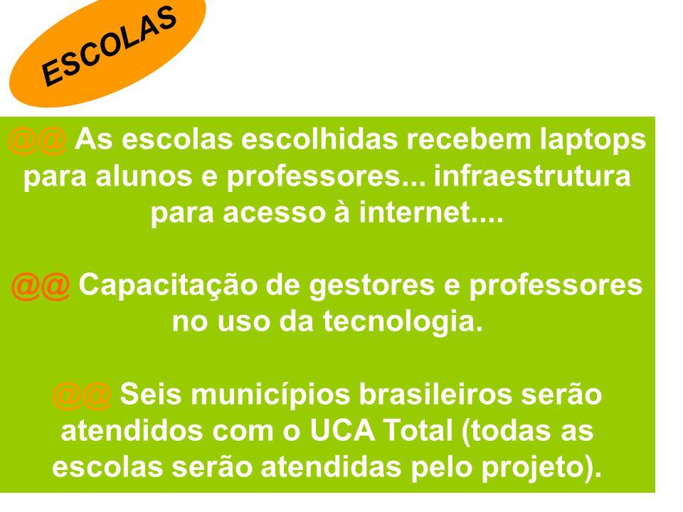 @@ As escolas escolhidas recebem laptops para alunos e professores... infraestrutura para acesso à internet.... @@ Capacitação de gestores e professor
