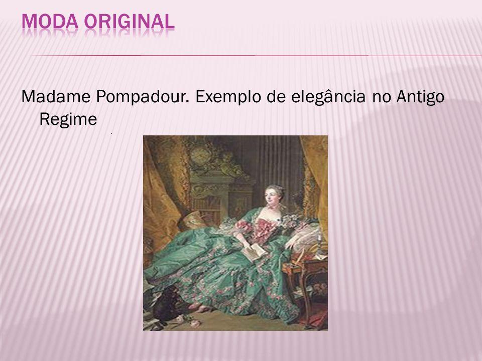 Madame Pompadour. Exemplo de elegância no Antigo Regime.