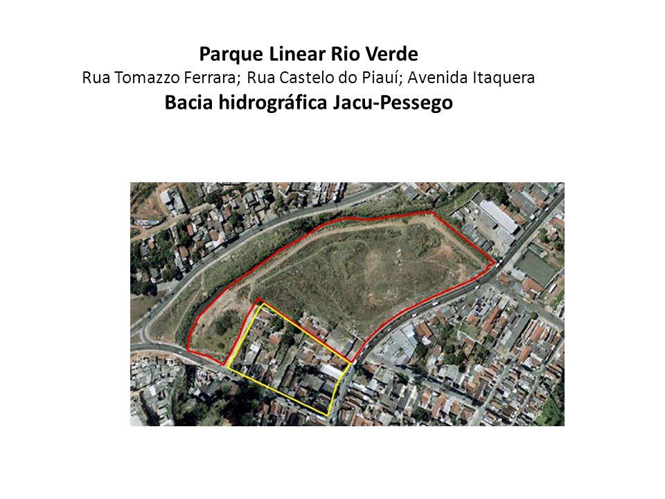 Parque Linear Rio Verde Rua Tomazzo Ferrara; Rua Castelo do Piauí; Avenida Itaquera Bacia hidrográfica Jacu-Pessego
