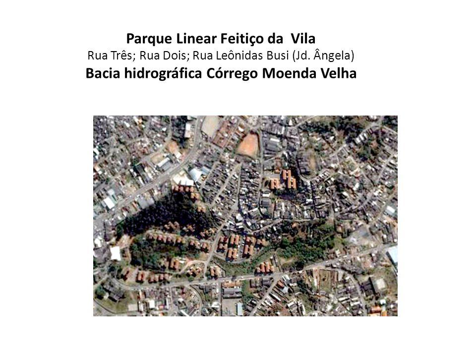 Parque Linear Feitiço da Vila Rua Três; Rua Dois; Rua Leônidas Busi (Jd. Ângela) Bacia hidrográfica Córrego Moenda Velha
